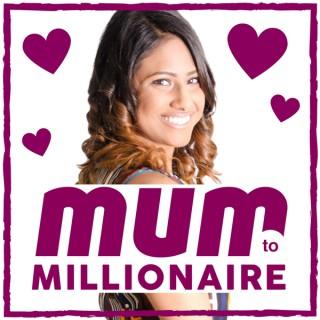 Mum to Millionaire: Motivation Mindset Mumpreneur Podcast