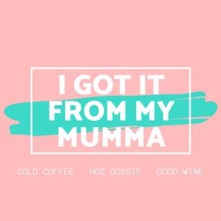 NHM I GOT IT FROM MY MUMMA Podcast