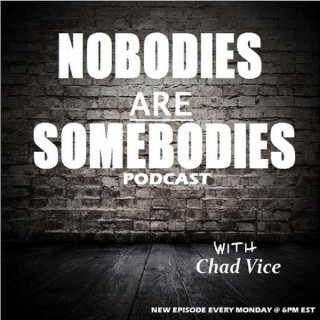 Nobodies Are Somebodies Podcast with Chad Vice