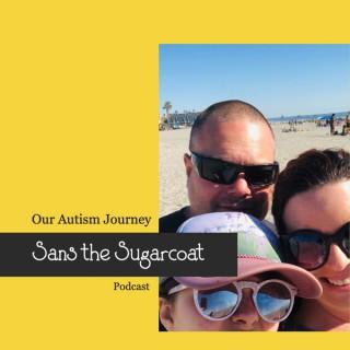Sans The Sugarcoat, Our Autism Journey
