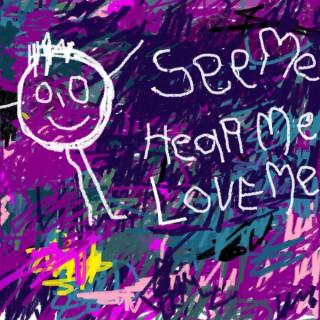 See Me Hear Me Love Me