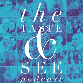 The Taste and See Podcast