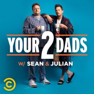 Your 2 Dads w/ Sean & Julian