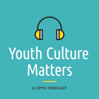 Youth Culture Matters - A CPYU Podcast