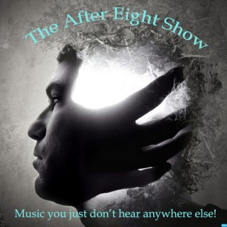 After Eight Show - Music That You Just Don't Hear Anywhere Else!