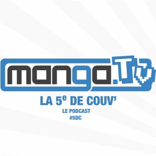 Manga Tv - Podcast - La 5e de couv'