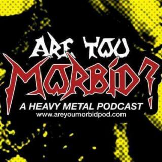 Are You Morbid?: A Heavy Metal Podcast