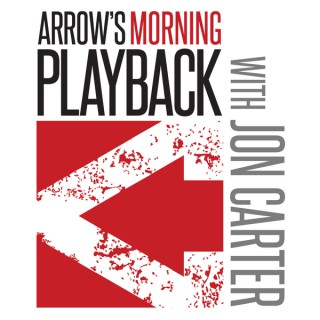 Arrow's Morning Playback with Jon Carter