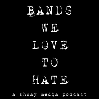 Bands We Love To Hate