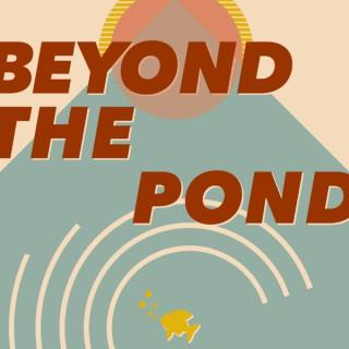 Beyond The Pond