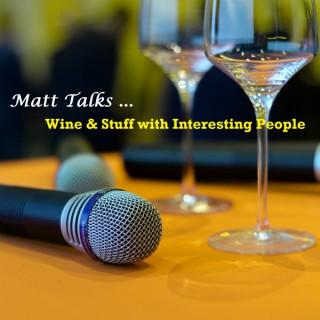 Matt Talks Wine & Stuff with Interesting People
