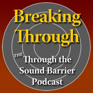 Breaking Through: The Through the Sound Barrier Podcast