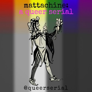 Mattachine: A Queer Serial
