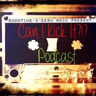Can I Kick It Podcast