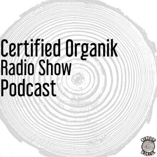 Certified Organik Radio Show Podcast