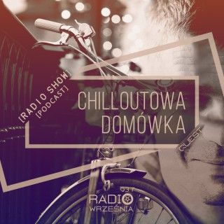 Chilloutowa Domowka pres. QUEST @ Radio Wrzesnia 93.7 FM