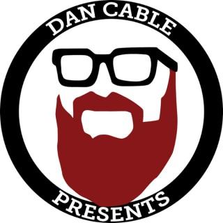 Dan Cable Presents