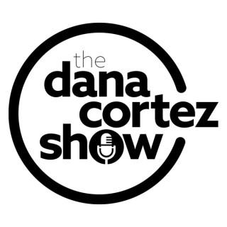 Dana Cortez Show Podcast