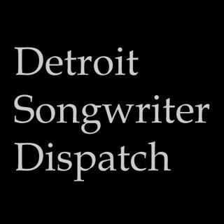 Detroit Songwriter Dispatch