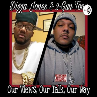 Digga Jones & 2 Gun Tony's News & Views