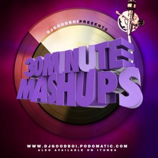 Dj GoodB.O.I.'s #30MinuteMashUps