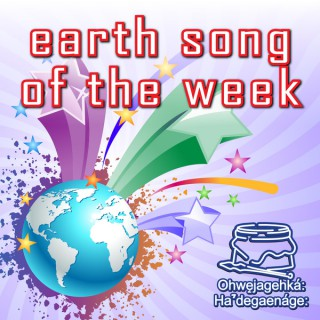 Earth Song of the Week (Iroquois Social Songs)