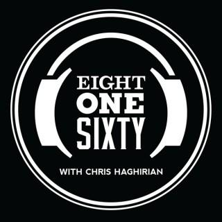 Eight One Sixty w/ Chris Haghirian