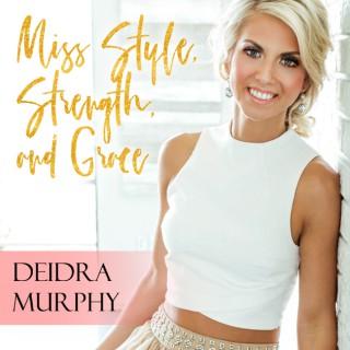 Miss Style, Strength and Grace with Deidra Murphy