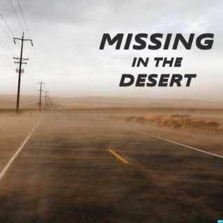 Missing In The Desert - Missing Persons Cases Explored
