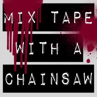 Mix Tape With a Chainsaw