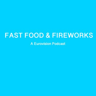 Fast Food & Fireworks: A Eurovision podcast