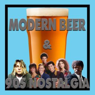 Modern Beers & 90s Nostalgia