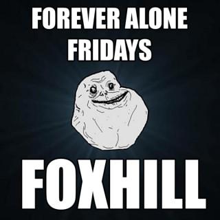Forever Alone Fridays