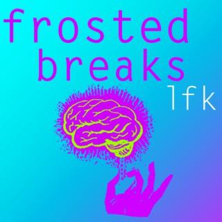 Frosted Breaks LFK