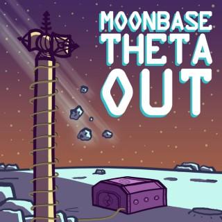 Moonbase Theta, Out