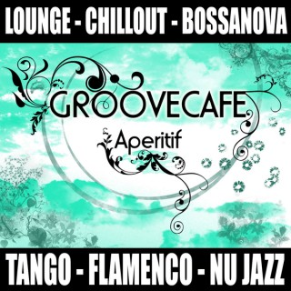Groovecafe Aperitif The Chillout Experience