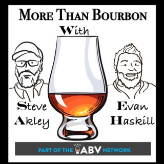 More Than Bourbon with Steve Akley and Evan Haskill