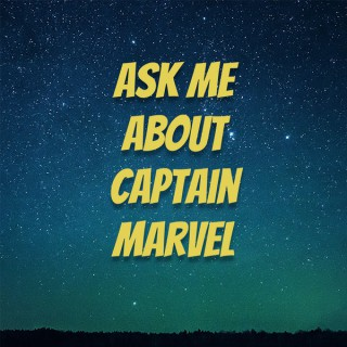Ask Me About Captain Marvel