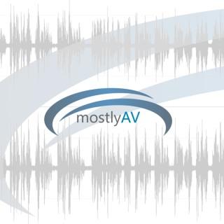 MostlyAV Podcast