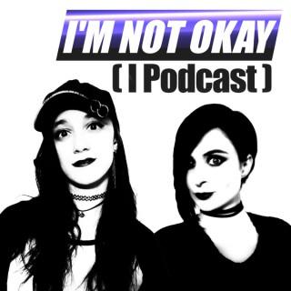 I'm Not Okay (I Podcast)