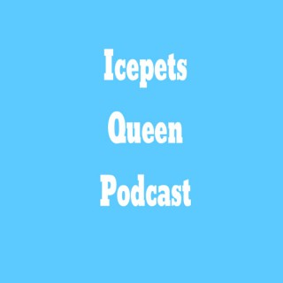 Icepets Queen Podcast
