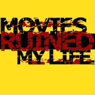 Movies Ruined My Life