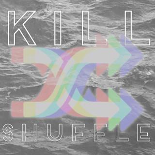 Kill Shuffle Podcast