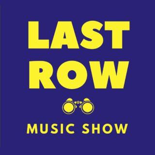 Last Row Music Show
