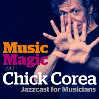Music Magic with Chick Corea - Jazzcast for Musicians