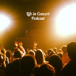 Life in Concert Podcast