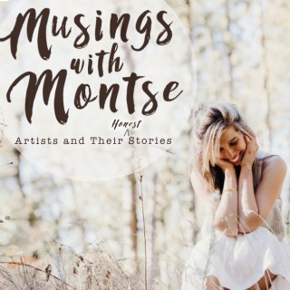 Musings with Montse: Artists and Their (Honest) Stories