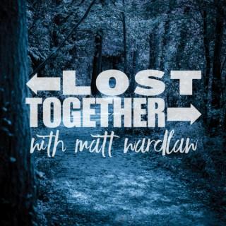 Lost Together with Matt Wardlaw