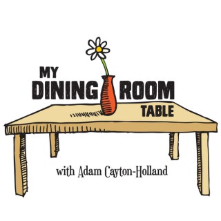 My Dining Room Table with Adam Cayton-Holland