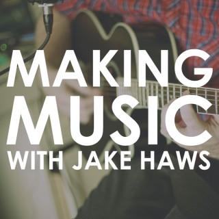 Making Music with Jake Haws